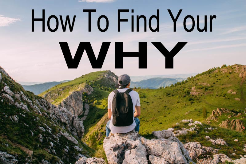 How to Find Your WHY - Your Ultimate Source Of Motivation