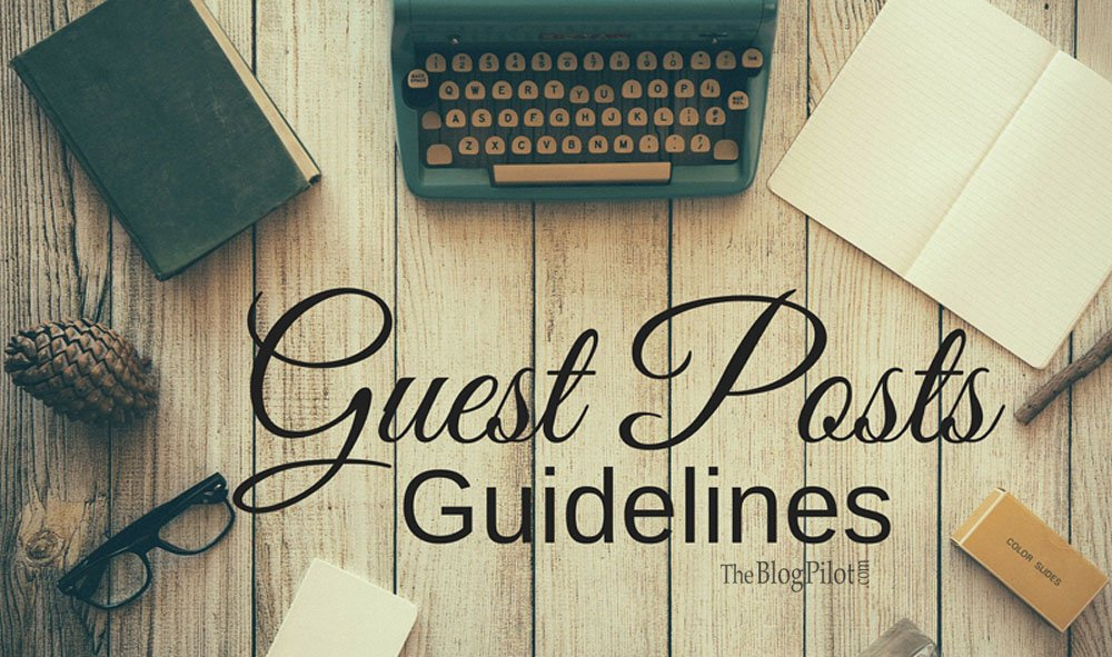 Guest Post Guidelines for TheBlogPilot