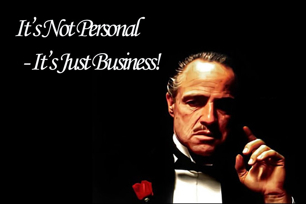 It's Not Personal - It's Just Business!